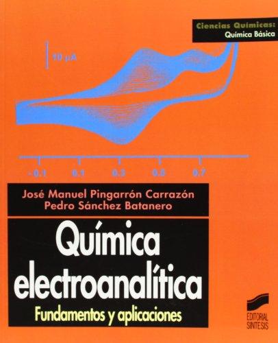 Química electroanalítica: fundamentos y aplicaciones (Ciencias químicas. Química básica) por Jose Manuel Pingarron Carrazon