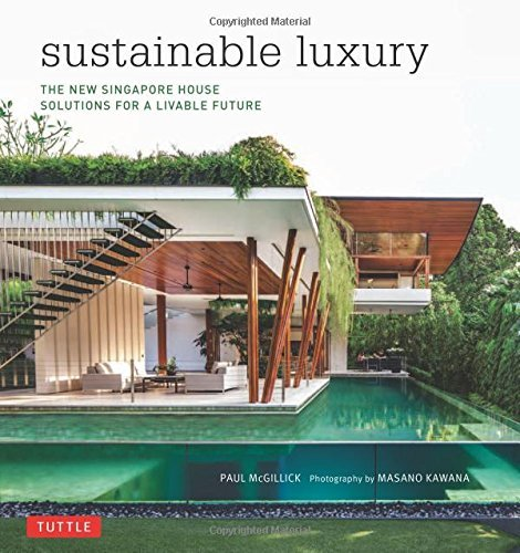 Sustainable Luxury: The New Singapore House, Solutions for a Livable Future by Paul McGillick (2015-02-23)