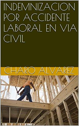 INDEMNIZACION POR ACCIDENTE LABORAL EN VIA CIVIL por Charo Alvarez
