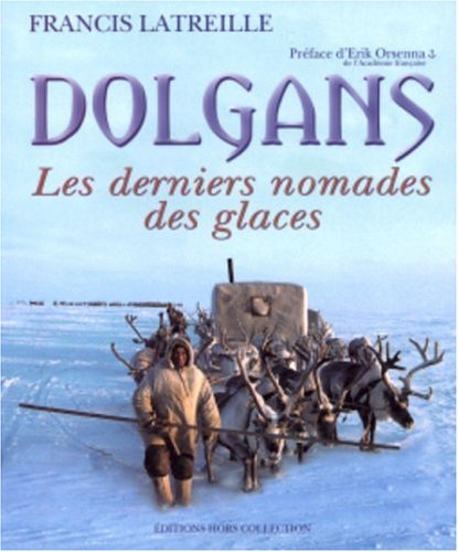 Dolgans : Les derniers nomades des glaces par Francis Latreille