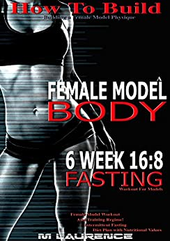 Libro PDF Gratis How To Build The Female Fitness Model Body: 6 Week 16:8 Fasting Workout for Models, Building A Female Fitness Model Physique, Female Fitness Model Workout ... Intermittent Fasting