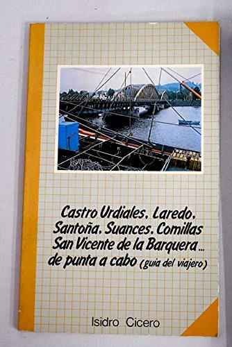 Castro Urdiales, Laredo, Santoña, Suances, Comillas, San Vicente de la Barquera. de punta a cabo: (guía del viajero)