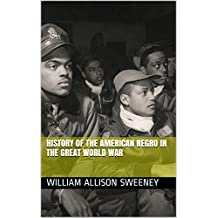 History of the American Negro in the Great World War (English Edition)
