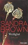 Weißglut: Thriller - Sandra Brown
