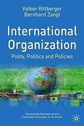 International Organizations: Polity, Politics and Policies