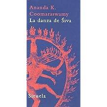 La danza de Siva: Ensayos sobre arte y cultura india (La Biblioteca Azul serie mínima)