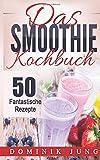 Smoothies: Das Smoothie Kochbuch - 50 fantastische Rezepte