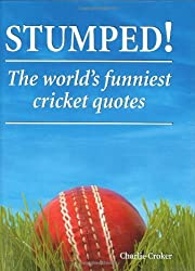 Stumped!: The World's Funniest Cricket Quotes by Charlie Croker (2008-06-01)