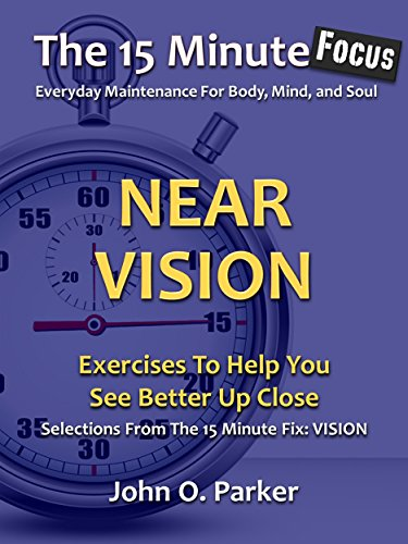 The 15 Minute Focus: NEAR VISION: Exercises To Help You See Better Up Close (The 15 Minute Fix Book 11) (English Edition)
