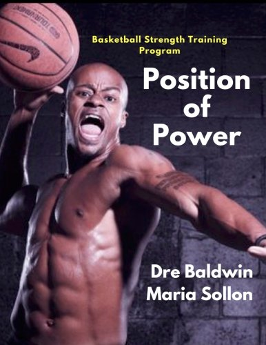 Position of Power: 10-Week In-Season & Off-Season Strength Training Program Specifically For Basketball Players por Dre Baldwin