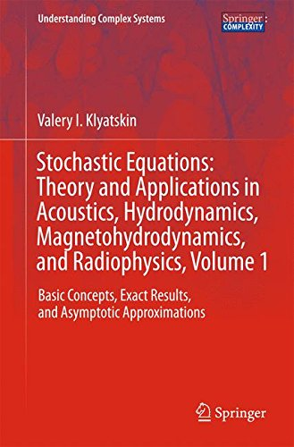 Stochastic Equations: Theory and Applications in Acoustics, Hydrodynamics, Magnetohydrodynamics, and Radiophysics, Volume 1: Basic Concepts, Exact Res (Understanding Complex Systems)