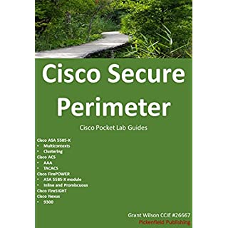 Cisco Secure Perimeter: ASA - ACS - Nexus - FireSIGHT - FirePOWER (Cisco Pocket Lab Guides Book 5)