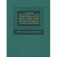 Tratado De Castrametacion Ó Arte De Campar: Dispuesto Para El Uso De Las Reales Escuelas Militares, Del Cargo Del Real Cuerpo De Ingenieros - Primary Source Edition