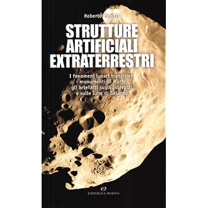 Strutture Artificiali Extraterrestri. I Fenomeni Lunari Transitori, I Monumenti Di Marte, Gli Artefatti Sugli Asteroidi E Sulle Lune Di Saturno
