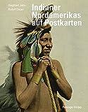 Indianer Nordamerikas auf Postkarten - Siegfried Jahn