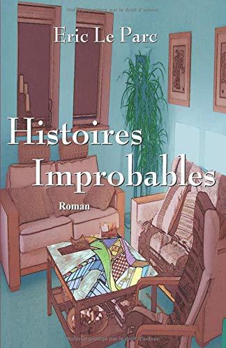 Histoires Improbables par Eric Le Parc