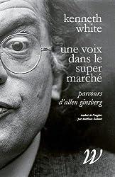 Une voix dans le supermarché : Parcours d'Allen Ginsberg