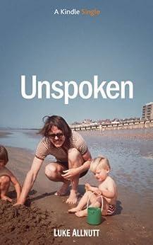 Unspoken (Kindle Single) by [Allnutt, Luke]