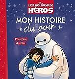 Telecharger Livres LES NOUVEAUX HEROS Mon Histoire du Soir L histoire du film (PDF,EPUB,MOBI) gratuits en Francaise