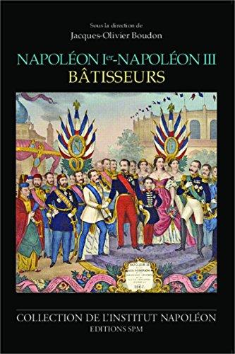 Napoléon Ier - Napoléon III bâtisseurs: Institut Napoléon N° 12 par Jacques-Olivier Boudon