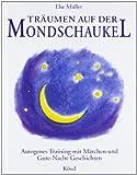 Träumen auf der Mondschaukel: Autogenes Training mit Märchen und Gute-Nacht-Geschichten