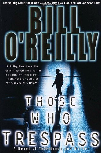 Those Who Trespass: A Novel of Television and Murder by Bill O'Reilly (1-Feb-2004) Paperback