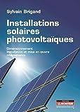 Installations solaires photovoltaïques: Dimensionnement - Installation et mise en oeuvre - Maintenance...