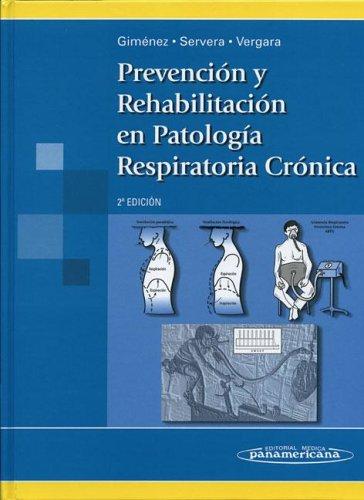 Prevención y Rehabilitación en Patología Respiratoria Crónica. Fisioterapia, entrenamiento y cuidados respiratorios. por Manuel Giménez