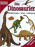 Die Dinosaurier: Entdeckungen, Arten, Untergang