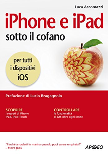 iPhone e iPad sotto il cofano: per tutti i dispositivi iOS (Apple Vol. 5)