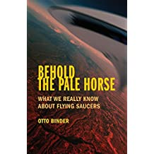 Behold the Pale Horse: What We Really Know About Flying Saucers (English Edition)