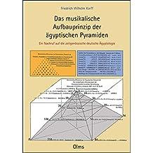 Das musikalische Aufbauprinzip der ägyptischen Pyramiden: Ein Nachruf auf die zeitgenössische deutsche Ägyptologie.