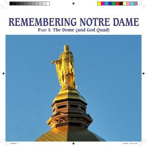 Remembering Notre Dame Part I: The Dome (and the God Quad) by Michael Ciletti (2013-10-03)