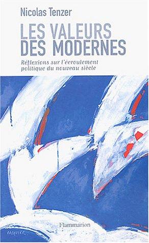 Les Valeurs des modernes : Réflexions sur l'écroulement politique du nouveau siècle