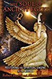 The Soul of Ancient Egypt: Restoring the Spiritual Engine of the World (English Edition)