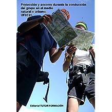 Protección y socorro durante la conducción del grupo en el medio natural o urbano. UF0731. (Spanish Edition)