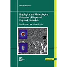 Rheological and Morphological Properties of Dispersed Polymeric Materials: Filled Polymers and Polymer Blends