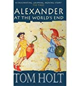 [(Alexander at World's End )] [Author: Tom Holt] [May-2000]