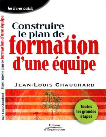 Construire le plan de formation d'une équipe : Toutes les grandes étapes par Jean-Louis Chauchard
