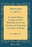 Letters From a Layman to One Who Has Left the Church of England for That of Rome (Classic Reprint)