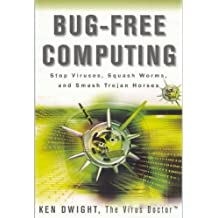 Bug-Free Computing: Stop Viruses, Squash Worms, and Smash Trojan Horses by Ken Dwight (2006-07-31)