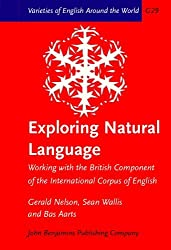 Exploring Natural Language: Working with the British Component of the International Corpus of English (Varieties of English Around the World) by Gerald C. Nelson (2002-06-27)
