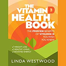 The Vitamin D Health Book: The Proven Benefits of Vitamin D You Wish You Knew