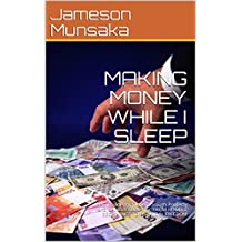 MAKING MONEY WHILE I SLEEP: How I made my Money through Property and Network Marketing: FROM HUMBLE BEGINNINGS TO FINANCIAL FREEDOM (English Edition)