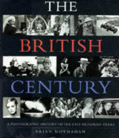 the-british-century-a-documentary-history-of-the-last-100-years