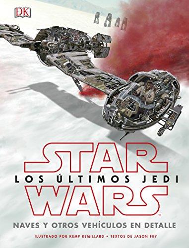 Star Wars Los últimos Jedi. Naves y otros vehículos en detalle por Varios autores
