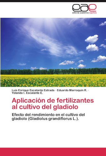Aplicacion de Fertilizantes Al Cultivo del Gladiolo por Luis Enrique Escalante Estrada