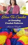 How To Crochet: 30 Amazing Crochet Patterns