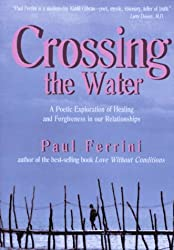 Crossing the Water: A Poetic Exploration of Healing and Forgiveness in Our Relationships by Paul Ferrini (1997-09-01)