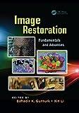 Image Restoration: Fundamentals and Advances (Digital Imaging and Computer Vision)